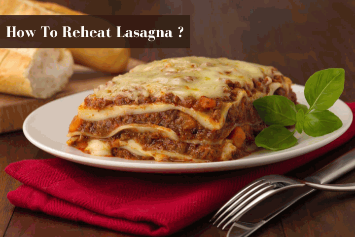 How To Reheat Lasagna Without Drying Out